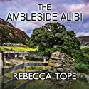 The Ambleside Alibi (       UNABRIDGED) by Rebecca Tope Narrated by Caroline Lennon