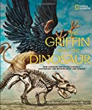 The Griffin and the Dinosaur: How Adrienne Mayor Discovered a Fascinating Link Between Myth and Science (1426311087) by Aronson, Marc