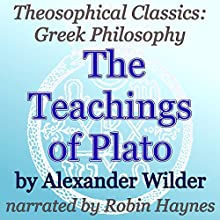 The Teachings of Plato: Theosophical Classics: Greek Philosophy (       UNABRIDGED) by Alexander Wilder Narrated by Robin Haynes