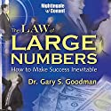 The Law of Large Numbers: How to Make Success Inevitable (       UNABRIDGED) by Gary S. Goodman Narrated by Gary Goodman