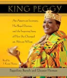 img - for King Peggy: An American Secretary, Her Royal Destiny, and the Inspiring Story of How She Changed an African Village book / textbook / text book