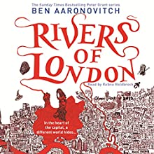 Rivers of London: PC Peter Grant, Book 1 (       UNABRIDGED) by Ben Aaronovitch Narrated by Kobna Holdbrook-Smith