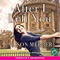 After I Left You Audiobook by Alison Mercer Narrated by Penny McDonald