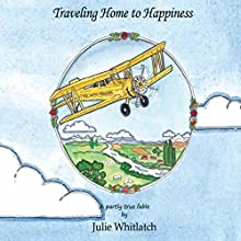 Traveling Home to Happiness Audiobook by Julie Whitlatch Narrated by Julie Whitlatch