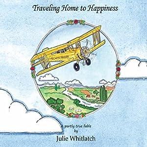 Traveling Home to Happiness Hörbuch von Julie Whitlatch Gesprochen von: Julie Whitlatch