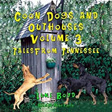 Coon Dogs and Outhouses, Volume 3: Tales from Tennessee Audiobook by Luke Boyd Narrated by Mike Carta