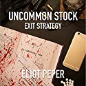 Uncommon Stock: Exit Strategy: The Uncommon Series, Book 3 Audiobook by Eliot Peper Narrated by Jennifer O'Donnell