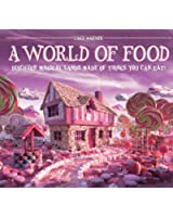 A World of Food: Discover Magical Lands Made of Things You Can Eat!