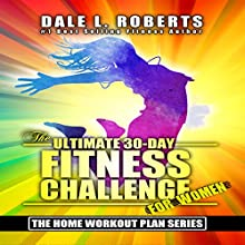 The Ultimate 30-Day Fitness Challenge for Women: The Home Workout Plan Bundle, Book 2 | Livre audio Auteur(s) : Dale L. Roberts Narrateur(s) : Marcus Schweiz