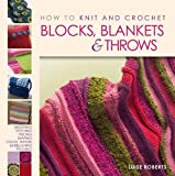 Luise Roberts How to Knit and Crochet Blocks, Blankets & Throws (How to Knit & Crochet)