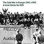 The Cold War in Europe 1941-1995 - A Level Series: Audio Tutorials for those studying and teaching The Cold War in Europe 1941-1995 | Mark Hurst,Richard MacFarlane