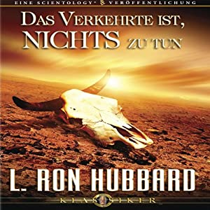 Das Verkehrte Ist, Nichts Zu Tun [The Wrong Thing to Do Is Nothing] | [L. Ron Hubbard]