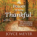 The Power of Being Thankful: 365 Devotions for Discovering the Strength of Gratitude (       UNABRIDGED) by Joyce Meyer Narrated by Jodi Carlisle