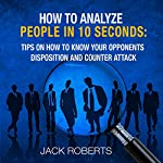 How to Analyze People in 10 Seconds: Tips on How to Know Your Opponents Disposition and Counter Attack | Jack Roberts
