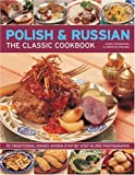 The Polish & Russian Classic Cookbook: 70 traditional dishes from Eastern Europe shown step-by-step in 250 photographs