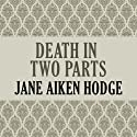 Death in Two Parts (       UNABRIDGED) by Jane Aiken Hodge Narrated by Casey Holloway