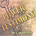 The Power of the Testimony: The Purpose of the Testimony - Teaching Series (       UNABRIDGED) by Bill Johnson Narrated by Bill Johnson
