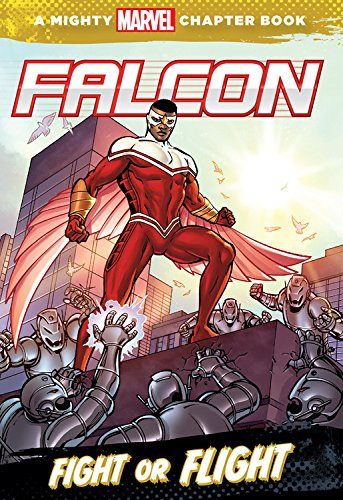 Falcon: Fight or Flight: A Mighty Marvel Chapter Book (A Marvel Chapter Book)