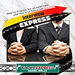 Interview Express: Know How to Prepare for an Interview and Ace It to Get a Job: KnowIt Express | Daniel Wells, KnowIt Express