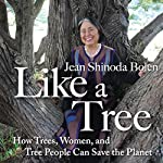 Like A Tree: How Trees, Women, and Tree People Can Save the Planet | Jean Shinoda Bolen