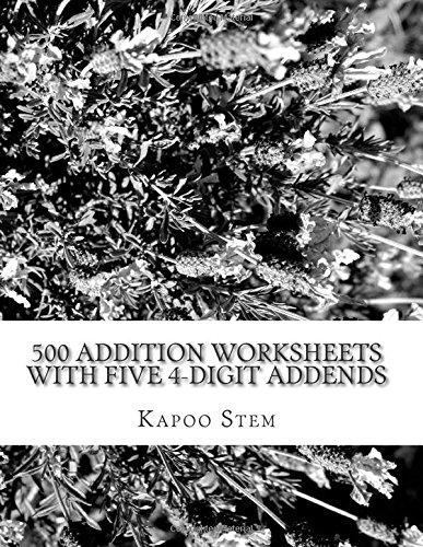 500 Addition Worksheets with Five 4-Digit Addends: Math Practice Workbook: Volume 19 (500 Days Math Addition Series)