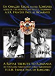 A Royal Tribute to Romania by HM King...