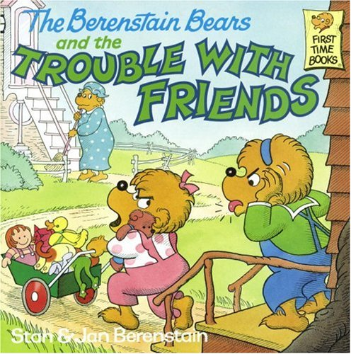 The Berenstain Bears and the Trouble with Friends (First Time Books(R)), STAN BERENSTAIN, JAN BERENSTAIN