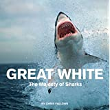 Great White: The Majesty of Sharks ~ Chris Fallows