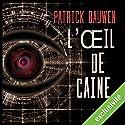 L'œil de Caine | Livre audio Auteur(s) : Patrick Bauwen Narrateur(s) : Mathieu Buscatto