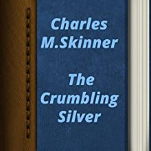 Charles M. Skinner: The Crumbling Silver (       UNABRIDGED) by Charles M. Skinner Narrated by Sofia Bezuglova