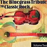 The Bluegrass Tribute to Classic Rock: Volume Two