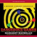 Dangerous Games: The Uses and Abuses of History (       UNABRIDGED) by Margaret MacMillan Narrated by Barbara Caruso