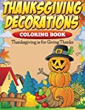 Thanksgiving Decorations Coloring Book: Thanksgiving Is For Giving Thanks