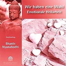 Wir haben eine Wahl - Emotionale Heilarbeit: Einzelvortrag (       ungekürzt) von Bhante Nyanabodhi Gesprochen von: Bhante Nyanabodhi