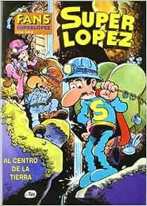 SUPERLOPEZ FANS 10: AL CENTRO DE LA TIERRA: JAN: 9788466619349: Amazon
