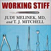 Working Stiff: Two Years, 262 Bodies, and the Making of a Medical Examiner (       UNABRIDGED) by Judy Melinek, MD, T. J. Mitchell Narrated by Tanya Eby