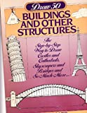 Draw 50 Buildings and Other Structures: The Step-by-Step Way to Draw Castles and Cathedrals, Skyscrapers and Bridges and So Much More (Draw 50)