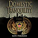 Domestic Tranquility: A Novel (       UNABRIDGED) by Ken Pakman Narrated by Joel Richards