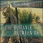The Distance Between Us: A Memoir | Reyna Grande