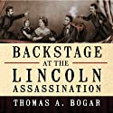 Backstage at the Lincoln Assassination: The Untold Story of the Actors and Stagehands at Ford's Theatre Audiobook by Thomas A. Bogar Narrated by R. C. Bray