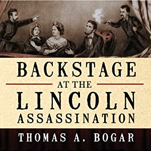 Backstage at the Lincoln Assassination: The Untold Story of the Actors and Stagehands at Ford's Theatre | [Thomas A. Bogar]