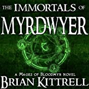 The Immortals of Myrdwyer: A Mages of Bloodmyr Novel, Book 3 | Brian Kittrell