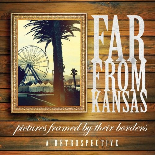 Far From Kansas - Pictures Framed By Their Borders: A Retrospective