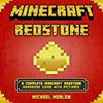 A Complete Minecraft Redstone Handbook Guide: Master Minecraft Redstone   Michael Marlon
