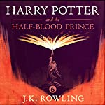 Harry Potter and the Half-Blood Prince, Book 6 (       UNABRIDGED) by J.K. Rowling Narrated by Jim Dale