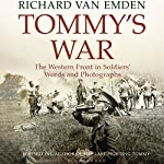 Tommy's War: The Western Front in Soldiers' Words | Richard van Emden