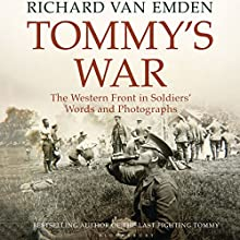 Tommy's War: The Western Front in Soldiers' Words (       UNABRIDGED) by Richard van Emden Narrated by Richard Dadd