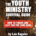 The Youth Ministry Survival Guide: How to Thrive and Last for the Long Haul Audiobook by Len Kageler Narrated by Raymond Scully