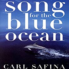 Song for the Blue Ocean (       UNABRIDGED) by Carl Safina Narrated by Todd McLaren
