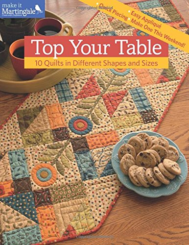 Top Your Table: 10 Quilts in Different Shapes and Sizes (Make It Martingale)